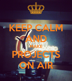 Poster: KEEP CALM AND MAKE PROJECTS ON AIR