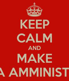 Poster: KEEP CALM AND MAKE PUBBLICA AMMINISTRAZIONE
