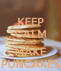 Poster: KEEP CALM AND MAKE PUNCAKES
