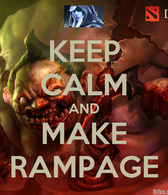 Poster: KEEP CALM AND MAKE RAMPAGE