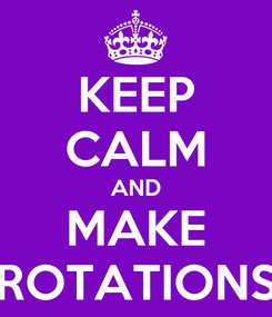 Poster: KEEP CALM AND MAKE ROTATIONS