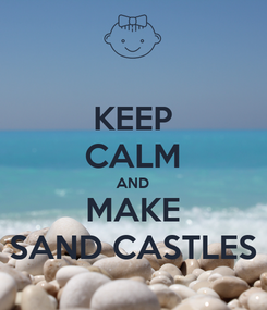 Poster: KEEP CALM AND MAKE SAND CASTLES