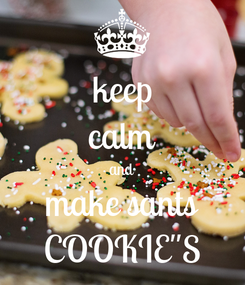 "Poster: keep calm and make sants COOKIE""S"