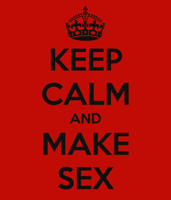 Poster: KEEP CALM AND MAKE SEX