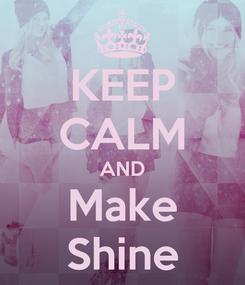 Poster: KEEP CALM AND Make Shine
