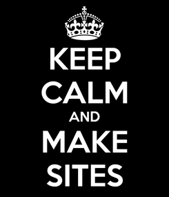 Poster: KEEP CALM AND MAKE SITES