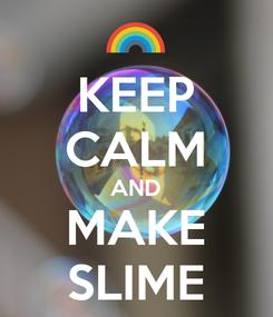 Poster: KEEP CALM AND MAKE SLIME