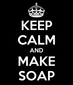 Poster: KEEP CALM AND MAKE SOAP