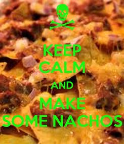 Poster: KEEP CALM AND MAKE SOME NACHOS
