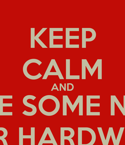 Poster: KEEP CALM AND MAKE SOME NOISE FOR HARDWELL