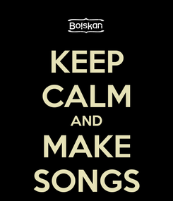 Poster: KEEP CALM AND MAKE SONGS