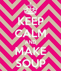Poster: KEEP CALM AND MAKE SOUP