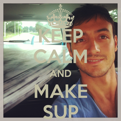 Poster: KEEP CALM AND MAKE SUP
