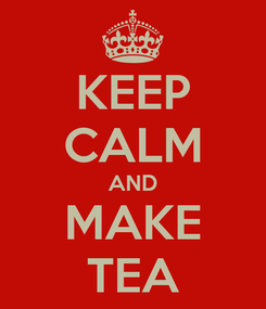 Poster: KEEP CALM AND MAKE TEA