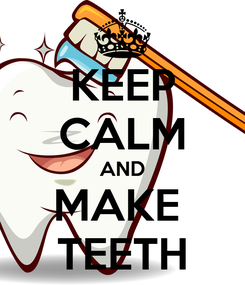 Poster: KEEP CALM AND MAKE  TEETH