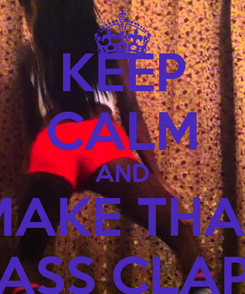 Poster: KEEP CALM AND MAKE THAT ASS CLAP