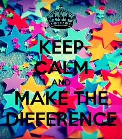 Poster: KEEP CALM AND MAKE THE DIFFERENCE