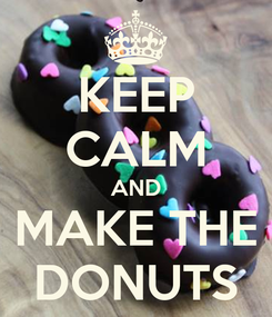 Poster: KEEP CALM AND MAKE THE DONUTS