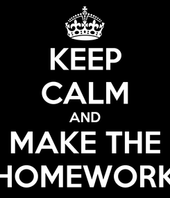 Poster: KEEP CALM AND MAKE THE HOMEWORK