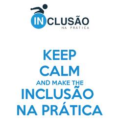 Poster: KEEP CALM AND MAKE THE    INCLUSÃO        NA PRÁTICA