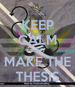 Poster: KEEP CALM AND MAKE THE THESIS