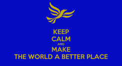 Poster: KEEP CALM AND MAKE THE WORLD A BETTER PLACE