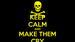 Poster: KEEP CALM AND MAKE THEM CRY