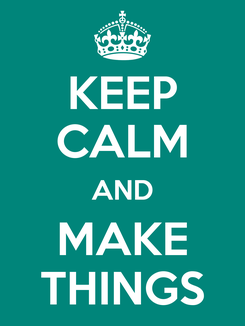Poster: KEEP CALM AND MAKE THINGS