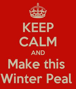 Poster: KEEP CALM AND Make this  Winter Peal