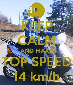 Poster: KEEP CALM AND MAKE TOP SPEED 14 km/h
