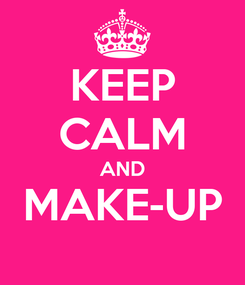 Poster: KEEP CALM AND MAKE-UP