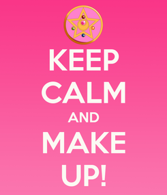 Poster: KEEP CALM AND MAKE UP!