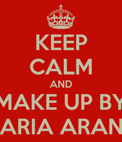 Poster: KEEP CALM AND MAKE UP BY MARIA ARANA
