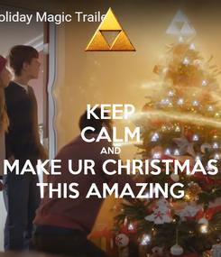 Poster: KEEP CALM AND MAKE UR CHRISTMAS THIS AMAZING