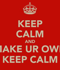 Poster: KEEP CALM AND MAKE UR OWN KEEP CALM