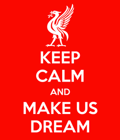 Poster: KEEP CALM AND MAKE US DREAM