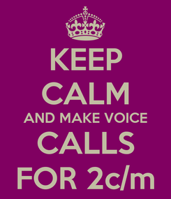 Poster: KEEP CALM AND MAKE VOICE CALLS FOR 2c/m