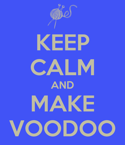 Poster: KEEP CALM AND MAKE VOODOO