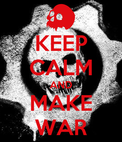 Poster: KEEP CALM AND MAKE WAR
