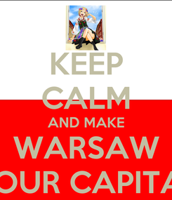 Poster: KEEP CALM AND MAKE WARSAW YOUR CAPITAL