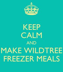 Poster: KEEP CALM AND MAKE WILDTREE FREEZER MEALS