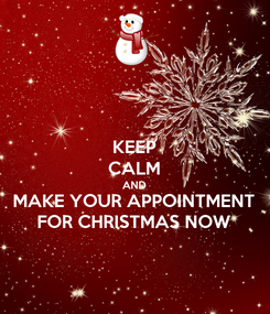 Poster: KEEP CALM AND MAKE YOUR APPOINTMENT FOR CHRISTMAS NOW