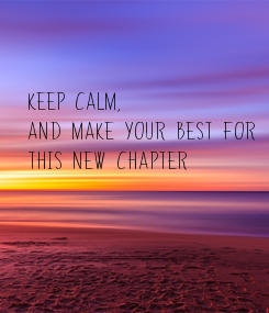 Poster:   Keep calm,  and make your best for  this new chapter 2019