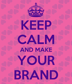 Poster: KEEP CALM AND MAKE YOUR BRAND