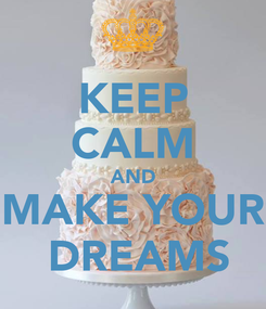 Poster: KEEP CALM AND MAKE YOUR  DREAMS