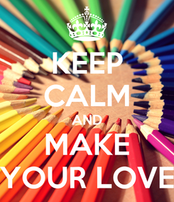 Poster: KEEP CALM AND MAKE YOUR LOVE
