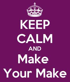 Poster: KEEP CALM AND Make  Your Make
