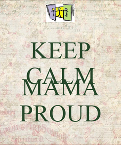 Poster: KEEP CALM and make your MAMA PROUD