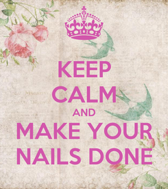 Poster: KEEP CALM AND MAKE YOUR NAILS DONE