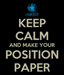 Poster: KEEP CALM AND MAKE YOUR POSITION PAPER